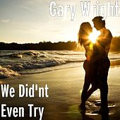 We Did'nt Even Try by Gary Wright
