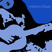 Mothers of Blues - An Introductory Collection of the Most Influential Women of Blues with Ma Rainey, Bessie Smith, Ida Cox, Trixie Smith, Memphis Minnie, Sister Rosetta Tharpe, Mamie Smith, And More! von Various Artists