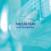 Hard Day Blues - Roots of Chicago Blues with Muddy Waters, Scrapper Blackwell, Big Maceo, Sonny Boy Williamson, Big Bill Broonzy, And More! by Various Artists