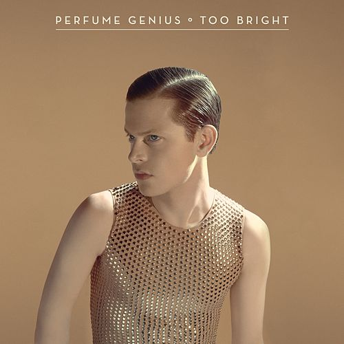 Too Bright by Perfume Genius