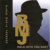 Walk With You Baby by Black Magic Johnson