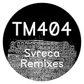 Svreca Remixes by TM404