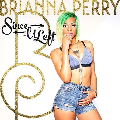 Since U Left by Brianna Perry