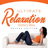 Ultimate Relaxation, Vol.1: Solitary Bliss (Deluxe Edition) by Global Journey