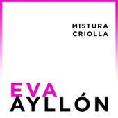 Eva Ayllón: Mistura Criolla by Eva Ayllón