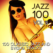 Jazz 100 - 100 Classic Jazz and Swing Tracks, Vol. 3 von Various Artists