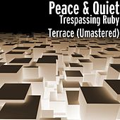 Trespassing Ruby Terrace (Umastered) by Peace & Quiet