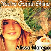 You're Gonna Shine by Alissa Moreno
