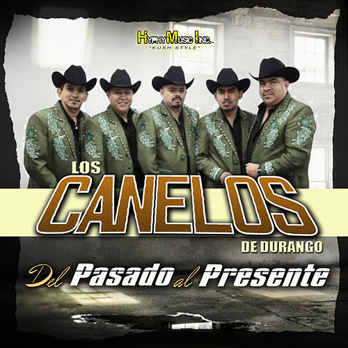 Del Pasado al Presente by Los Canelos De Durango