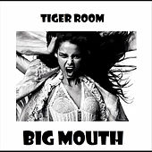 Big Mouth by Tiger Room