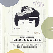 In the Matter of Cha Jung Hee: Original Soundtrack by Todd Boekelheide