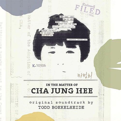 In the Matter of Cha Jung Hee: Original Soundtrack by Todd Boekelheide