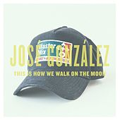 This Is How We Walk On The Moon - Single by José González