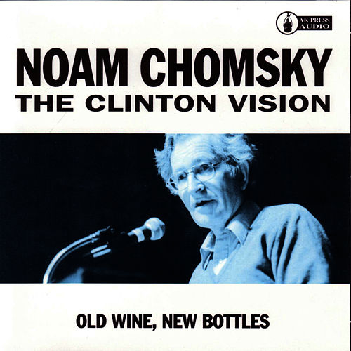 Clinton Vision: Old Wine, New Bottles by Noam Chomsky