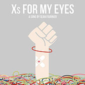 Xs for My Eyes by Sean Fournier
