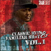 Classic Hits & Familiar Sh*t Vol. 1 by Shade Sheist