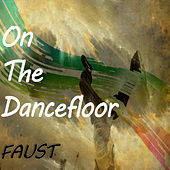 On The Dancefloor by Faust