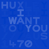I Want You by Huxley