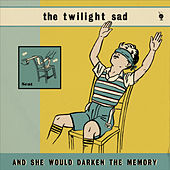 And She Would Darken the Memory by The Twilight Sad