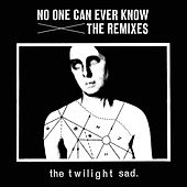 No One Can Ever Know: The Remixes by The Twilight Sad