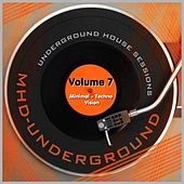 Underground House Sessions, Vol. 7 - Minimal - Techno Vision by Various Artists