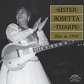 Live in 1960 by Sister Rosetta Tharpe