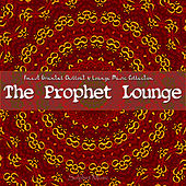 The Prophet Lounge (Finest Oriental Chill & Lounge Music Collection) by Various Artists