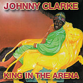 King In The Arena by Johnny Clarke