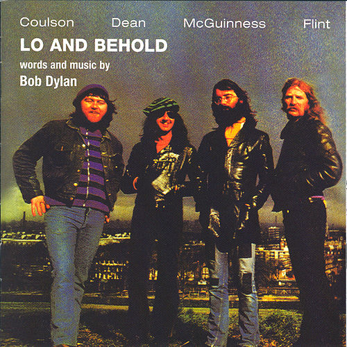 Lo And Behold - Words and Music by Bob Dylan by McGuinness Flint
