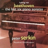 Beethoven: The Last Six Piano Sonatas by Peter Serkin