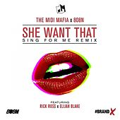She Want That (feat. Rick Ross & Elijah Blake) (Sing For Me Remix) - Single by Midi Mafia