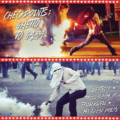 Checkpoints: Ghetto To Gaza (feat. Talib Kweli & M1) - Single by K-Salaam