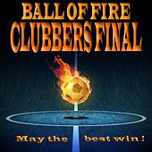 Ball of Fire Clubbers Final, May the Best Win! (The Biggest Summer Dance Football Tunes) by Various Artists