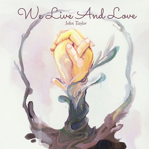 We Live and Love by John Taylor