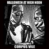 Halloween at High Noon: Corpus Vile by Various Artists