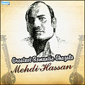 Greatest Romantic Ghazals by Mehdi Hassan by Mehdi Hassan