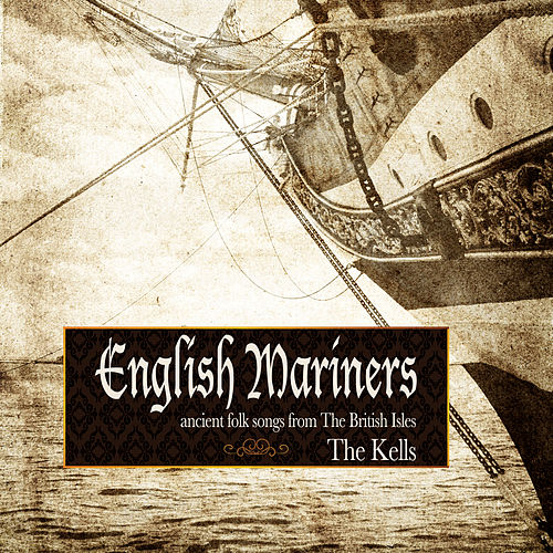 English Mariners: Ancient Folk Songs from the British Isles by Kells