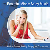 Beautiful Minds Study Music: Music to Enhance Reading, Studying and Concentration by Study Music Academy