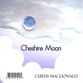 Cheshire Moon by Curtis MacDonald