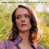When The Roses Bloom Again by Laura Cantrell