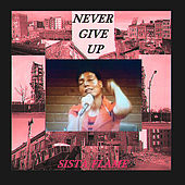 Never Give Up by Sista Flame