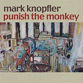 Punish The Monkey by Mark Knopfler