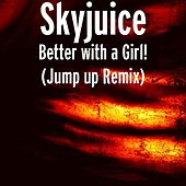 Better with a Girl! (Jump up Remix) by Skyjuice