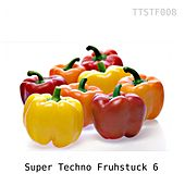 Super Techno Fruhstuck 6 by Various Artists
