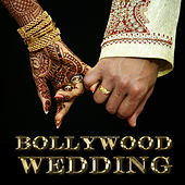 Bollywood Wedding: Romantic and Fun Bollywood Songs for a Beautiful Wedding Ceremony and an Awesome Reception by Various Artists