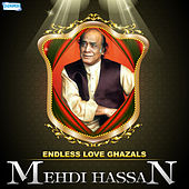 Endless Love Ghazals by Mehdi Hassan by Mehdi Hassan