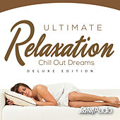 Ultimate Relaxation, Vol.3: Chill out Dreams (Deluxe Edition) by Global Journey