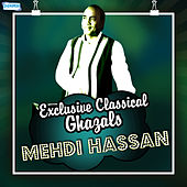 Exclusive Classical Ghazals by Mehdi Hassan by Mehdi Hassan