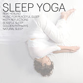 Sleep Yoga: Reiki Healing, Music for Peaceful Sleep, Misty Reflections, Blissful Sleep, Golden Pathways, Natural Sleep by Various Artists