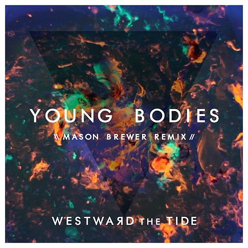 Young Bodies (Mason Brewer Remix) by Westward the Tide